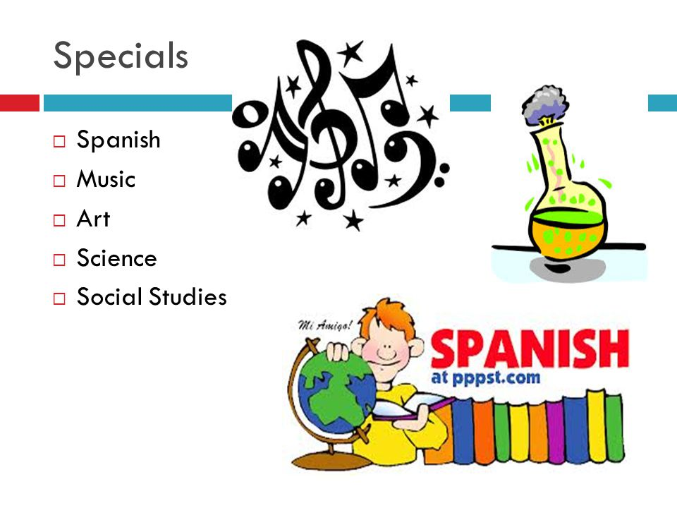 Specials  Spanish  Music  Art  Science  Social Studies
