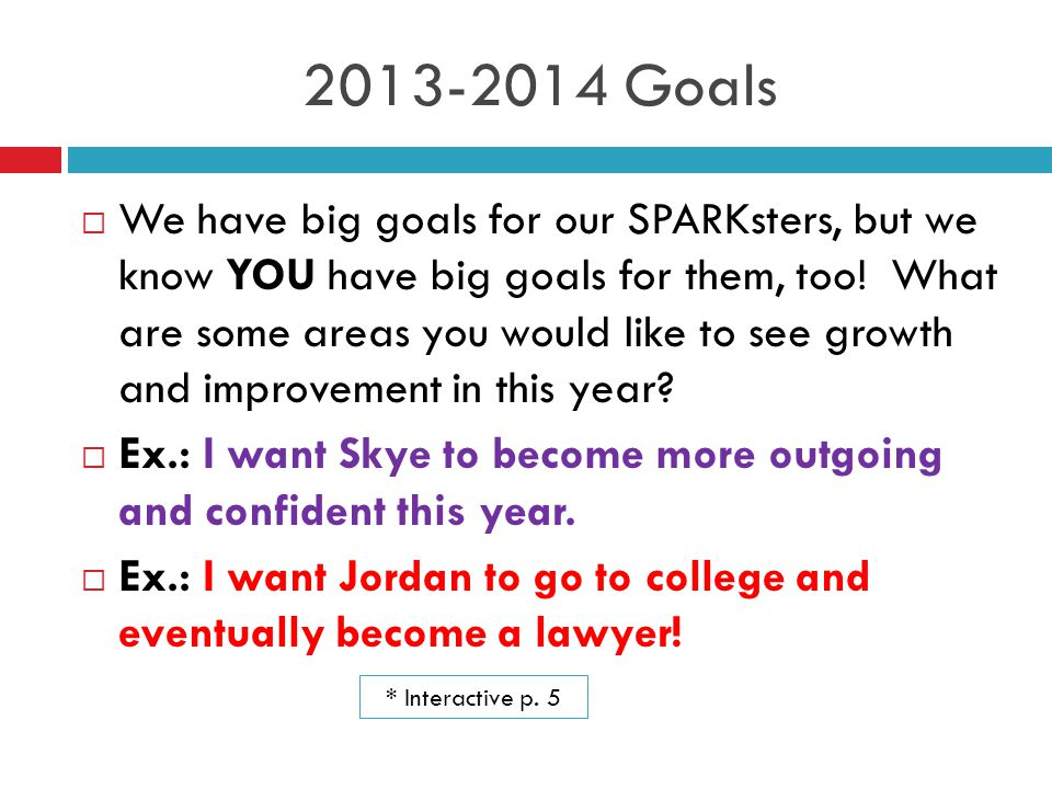 2013-2014 Goals  We have big goals for our SPARKsters, but we know YOU have big goals for them, too! What are some areas you would like to see growth