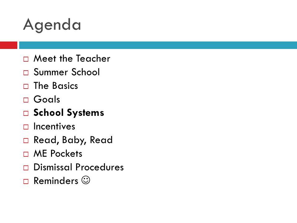 Agenda  Meet the Teacher  Summer School  The Basics  Goals  School Systems  Incentives  Read, Baby, Read  ME Pockets  Dismissal Procedures  Reminders