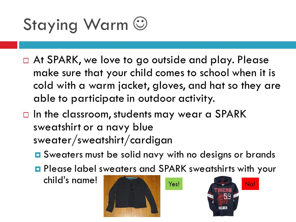 Staying Warm  At SPARK, we love to go outside and play. Please make sure that your child comes to school when it is cold with a warm jacket, gloves,