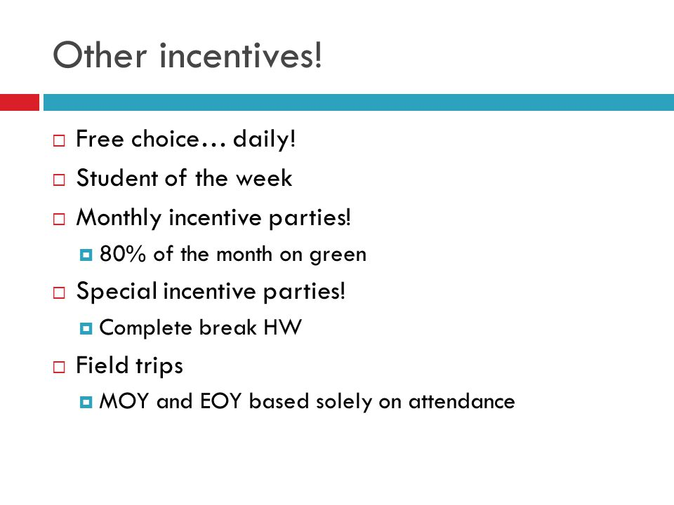 Other incentives.  Free choice… daily.  Student of the week  Monthly incentive parties.