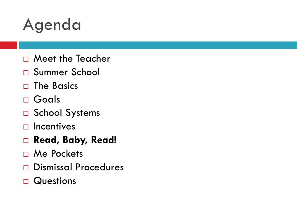 Agenda  Meet the Teacher  Summer School  The Basics  Goals  School Systems  Incentives  Read, Baby, Read!  Me Pockets  Dismissal Procedures 