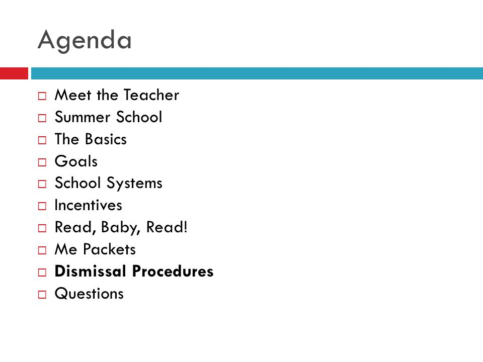 Agenda  Meet the Teacher  Summer School  The Basics  Goals  School Systems  Incentives  Read, Baby, Read!  Me Packets  Dismissal Procedures 