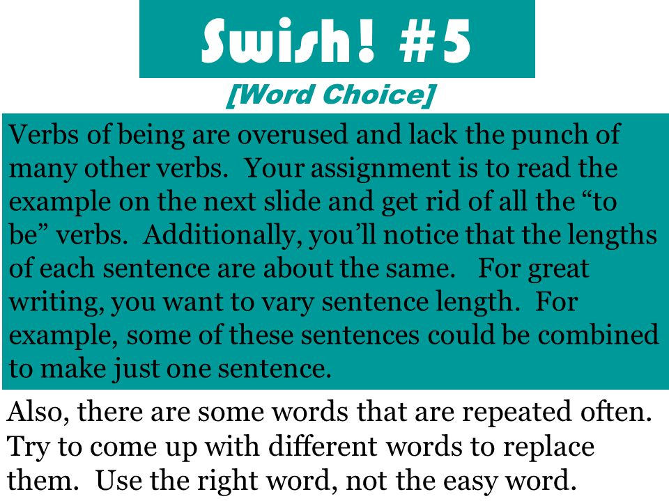 Swish. #5 [Word Choice] Verbs of being are overused and lack the punch of many other verbs.
