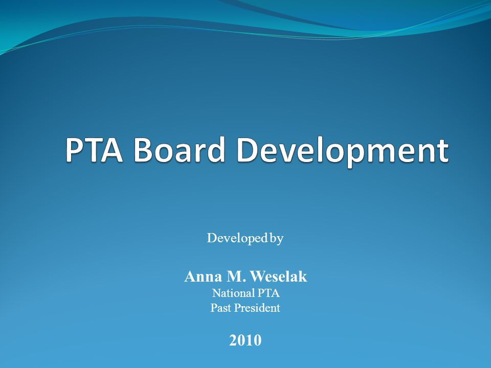 Developed by Anna M. Weselak National PTA Past President 2010