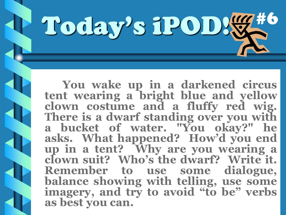 Today's iPOD! You wake up in a darkened circus tent wearing a bright blue and yellow clown costume and a fluffy red wig. There is a dwarf standing ove