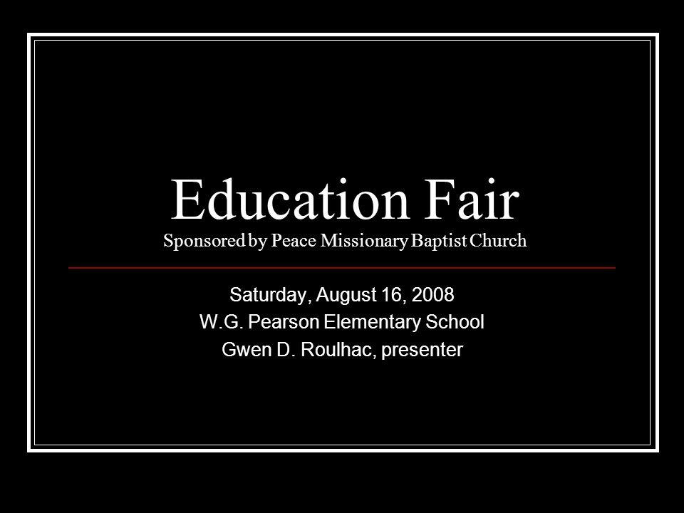 Education Fair Sponsored by Peace Missionary Baptist Church Saturday, August 16, 2008 W.G.