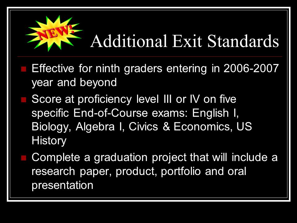 Additional Exit Standards Effective for ninth graders entering in 2006-2007 year and beyond Score at proficiency level III or IV on five specific End-