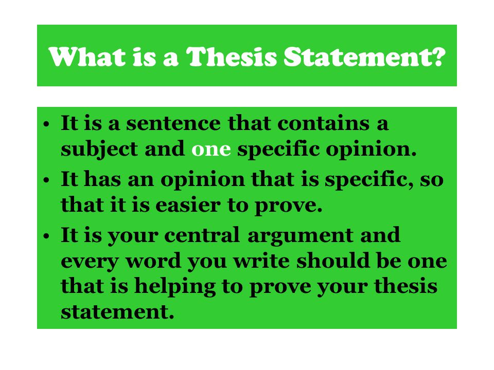 What is a Thesis Statement.It is a sentence that contains a subject and one specific opinion.