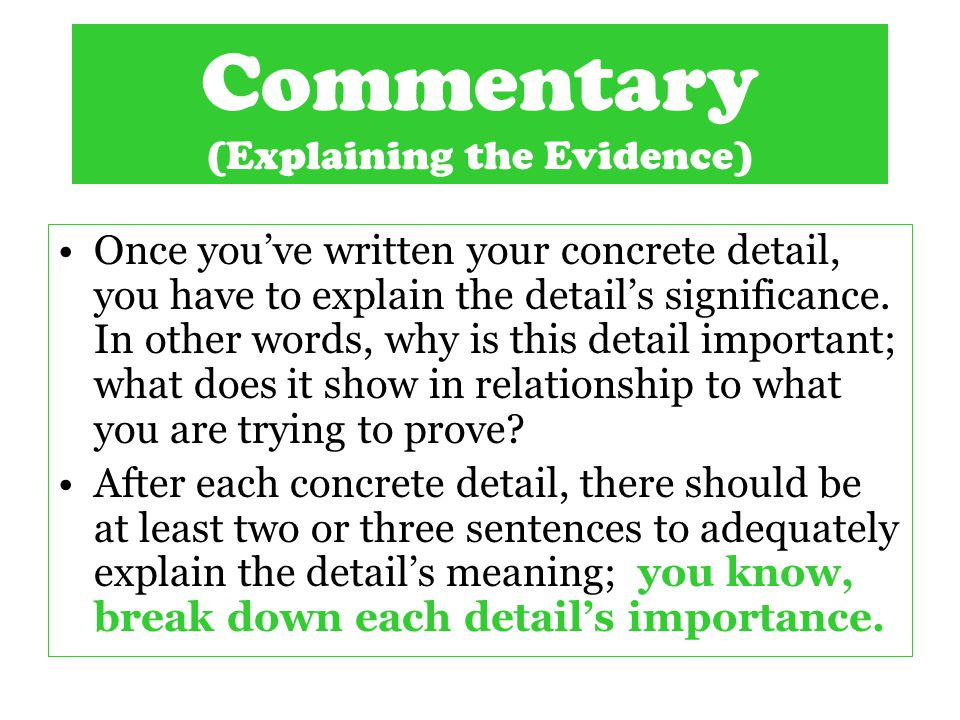 Commentary (Explaining the Evidence) Once you've written your concrete detail, you have to explain the detail's significance.
