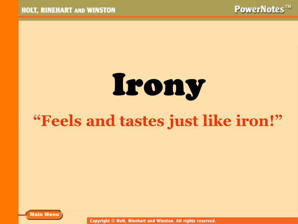 Irony Feels and tastes just like iron!