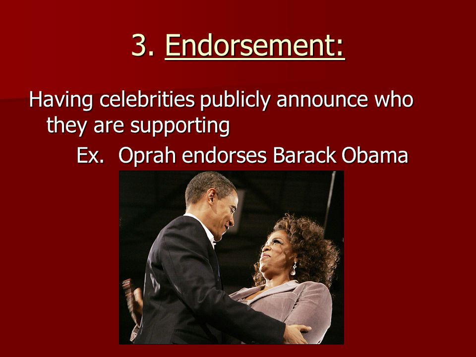 3. Endorsement: Having celebrities publicly announce who they are supporting Ex.