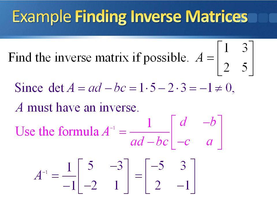 An n × n matrix A has an inverse if and only if det A ≠ 0.