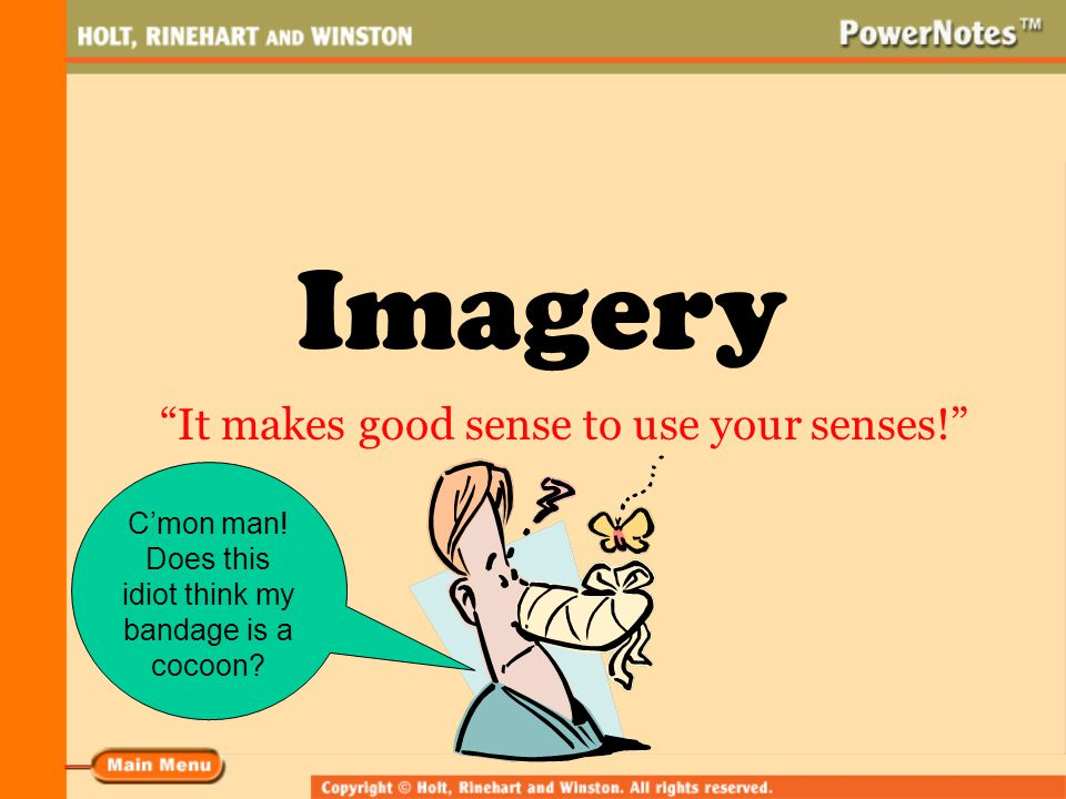 """Imagery """"It makes good sense to use your senses!"""" C'mon man! Does this idiot think my bandage is a cocoon?"""