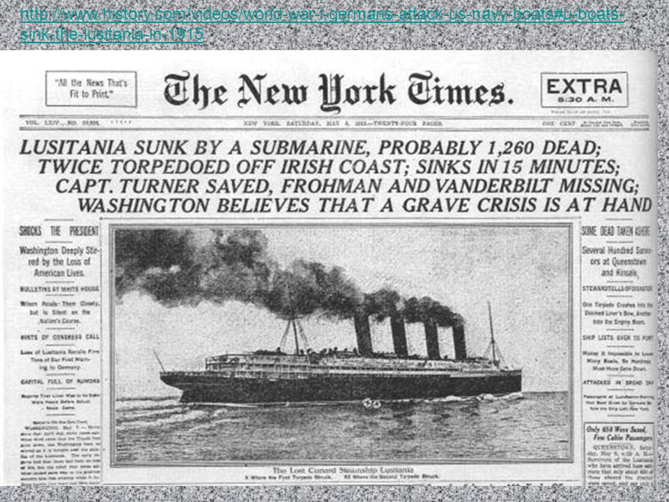 http://www.history.com/videos/world-war-i-germans-attack-us-navy-boats#u-boats- sink-the-lusitania-in-1915