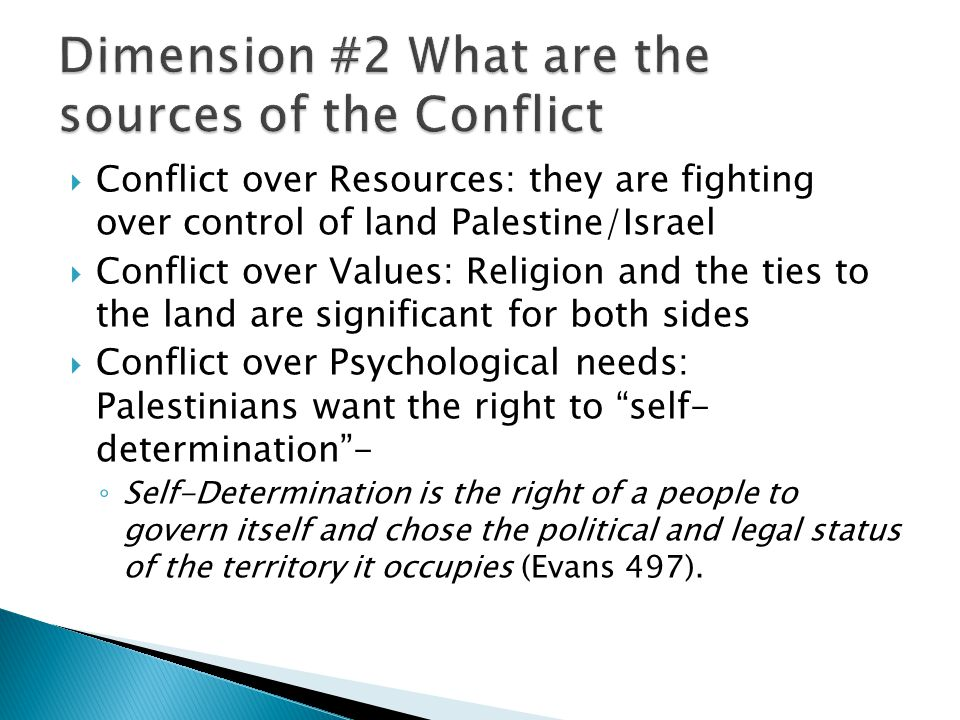  Conflict over Resources: they are fighting over control of land Palestine/Israel  Conflict over Values: Religion and the ties to the land are signi
