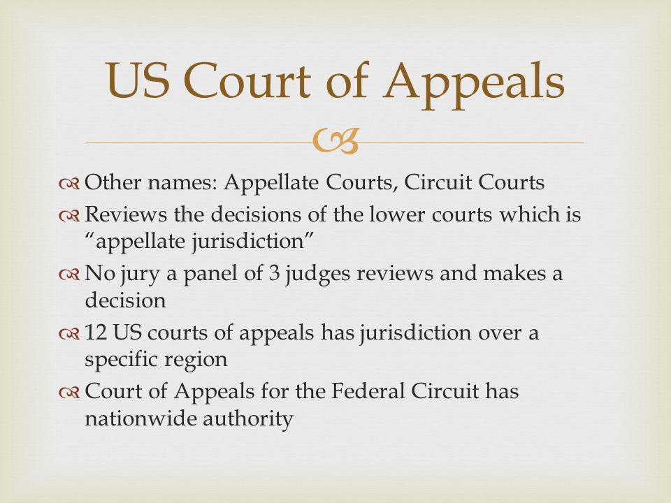 """  Other names: Appellate Courts, Circuit Courts  Reviews the decisions of the lower courts which is """"appellate jurisdiction""""  No jury a panel of 3"""