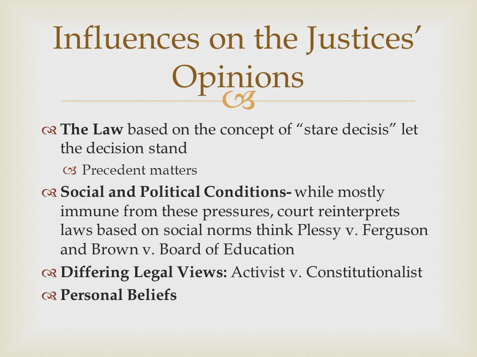 """  The Law based on the concept of """"stare decisis"""" let the decision stand  Precedent matters  Social and Political Conditions- while mostly immune"""