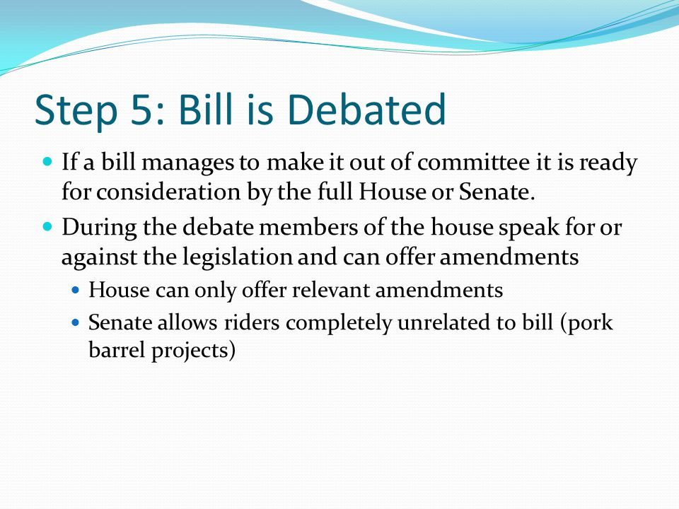 Rules of the Debate Both the House and the Senate have Rules Committees that establish the rules of the debate Example how long can the Reps or Senators speak Because the Senate is smaller – debate is less regulated this can lead to a filibuster-which is essentially talking a bill to death The only way to end a filibuster is through cloture (3/5 th of the members vote to end debate