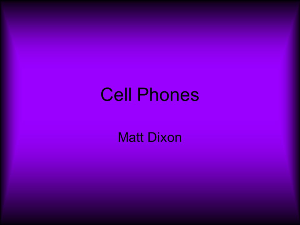 Cell Phones Matt Dixon