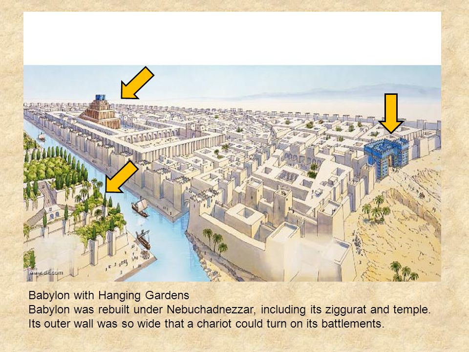 Babylon with Hanging Gardens Babylon was rebuilt under Nebuchadnezzar, including its ziggurat and temple.