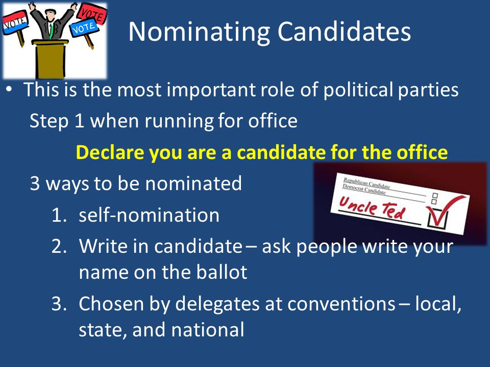 This is the most important role of political parties Step 1 when running for office Declare you are a candidate for the office 3 ways to be nominated
