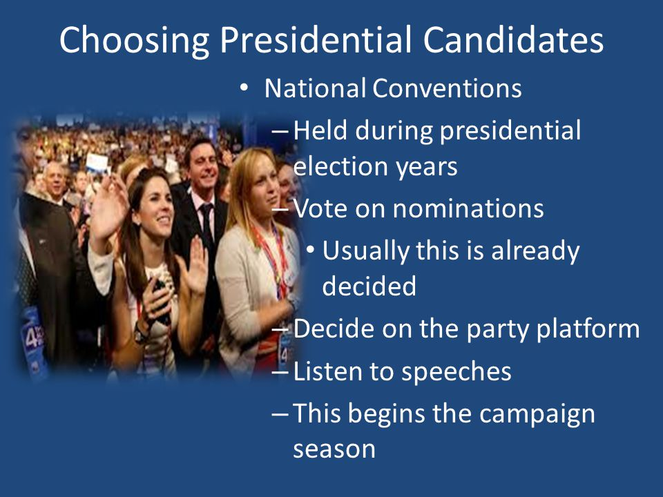 National Conventions – Held during presidential election years – Vote on nominations Usually this is already decided – Decide on the party platform –