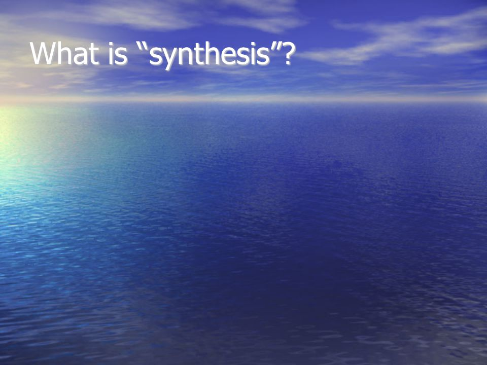 "What is ""synthesis""?"