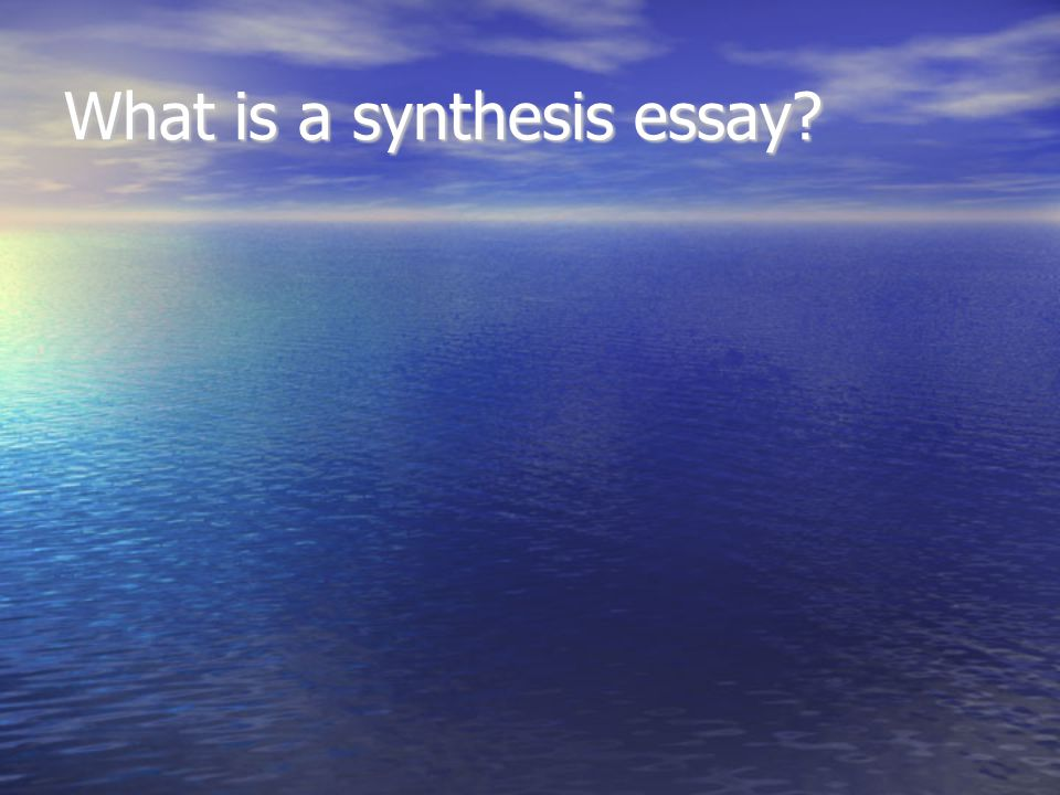 Definition: A synthesis essay brings together your own ideas with the ideas of other writers, your sources.