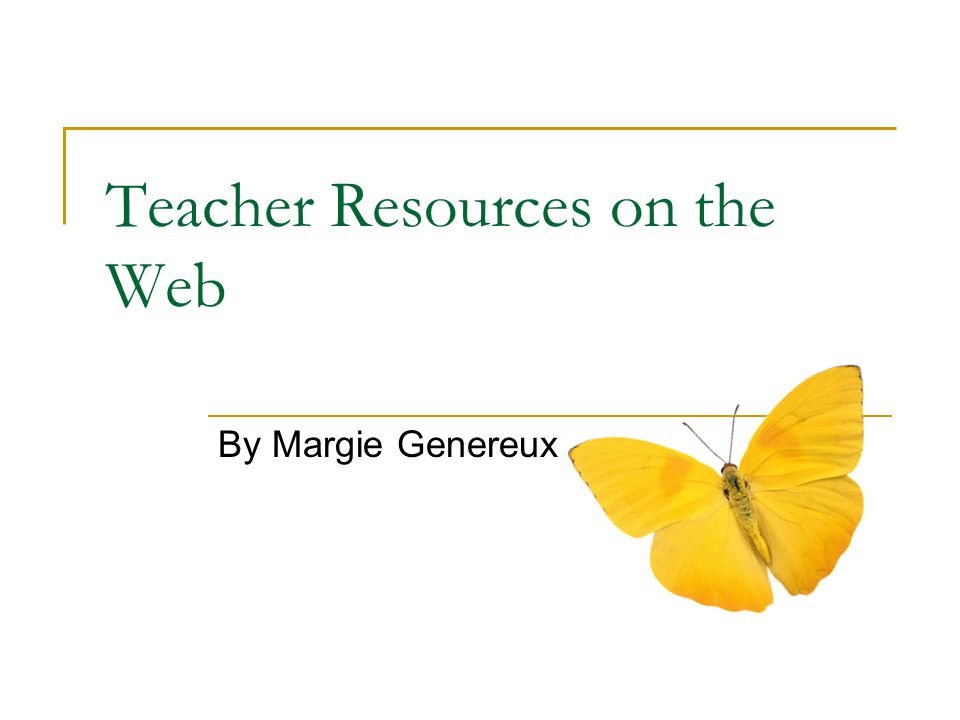 Teacher Resources on the Web By Margie Genereux