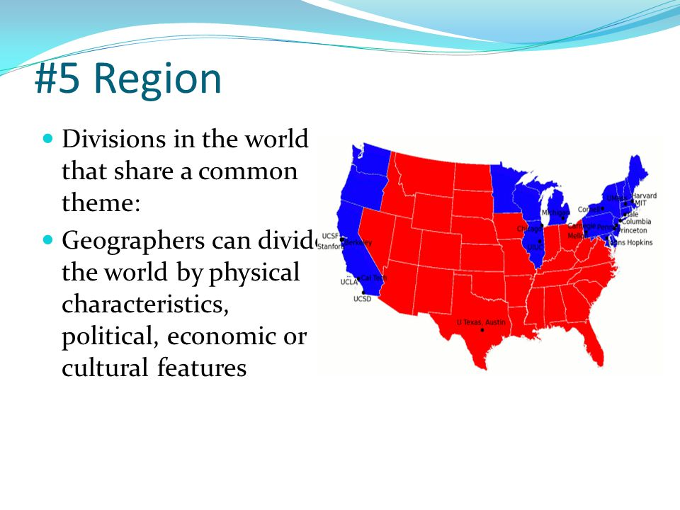 #5 Region Divisions in the world that share a common theme: Geographers can divide the world by physical characteristics, political, economic or cultu