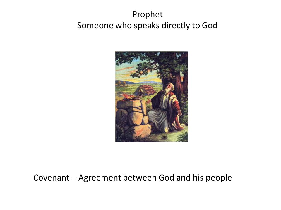 Covenant – Agreement between God and his people Prophet Someone who speaks directly to God