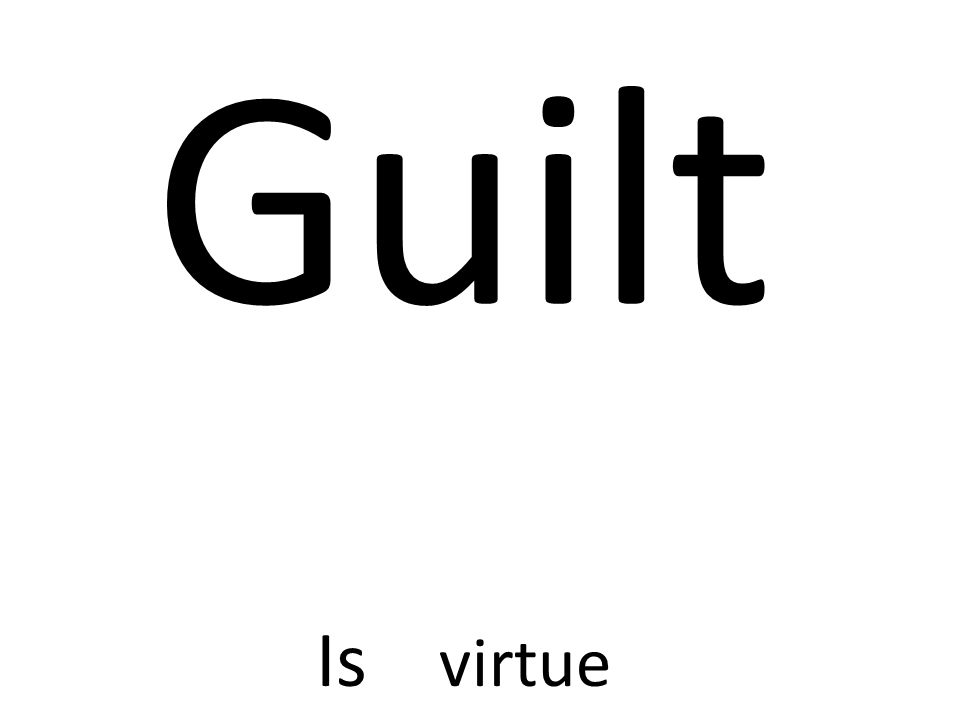 Guilt Is virtue