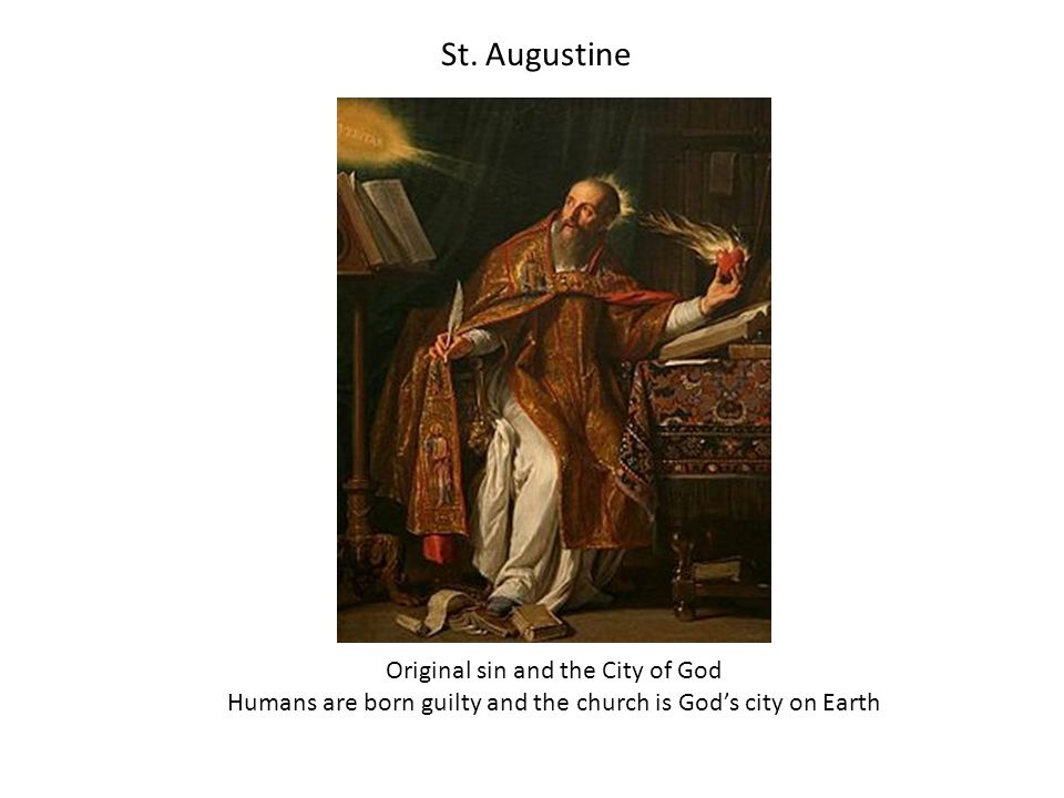 St. Augustine Original sin and the City of God Humans are born guilty and the church is God's city on Earth