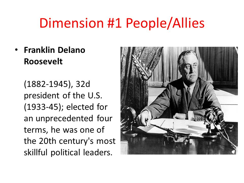 Dimension #1 People/Allies Franklin Delano Roosevelt (1882-1945), 32d president of the U.S.