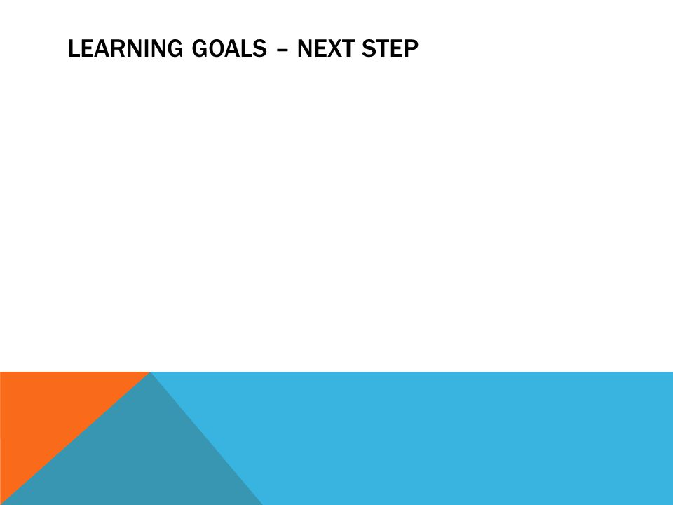 LEARNING GOALS – NEXT STEP
