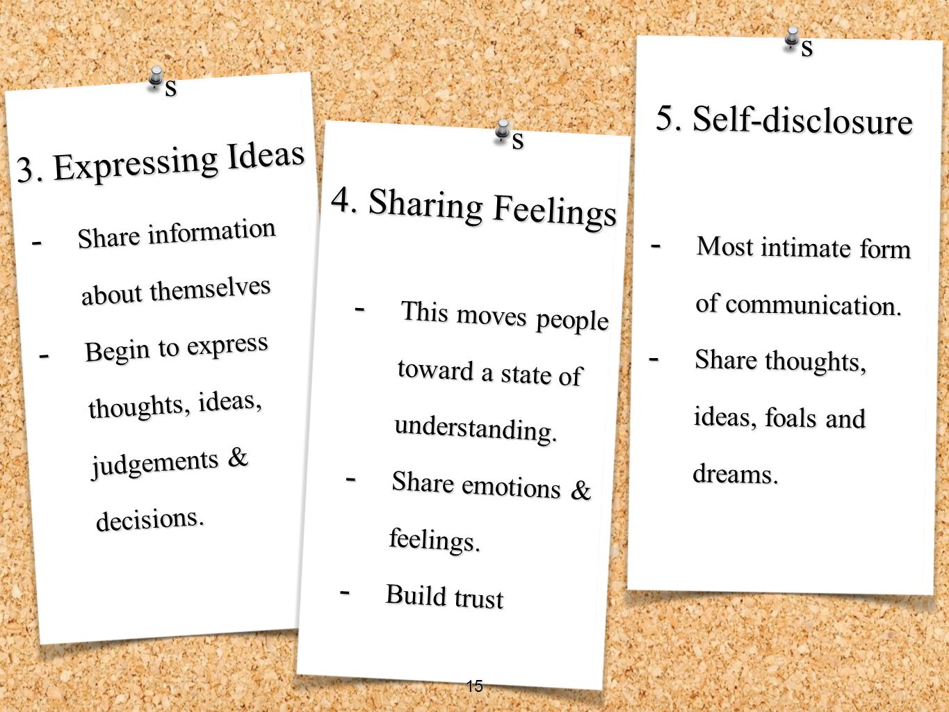 4. Sharing Feelings - Share information about themselves - Begin to express thoughts, ideas, judgements & decisions. 3. Expressing Ideas - This moves