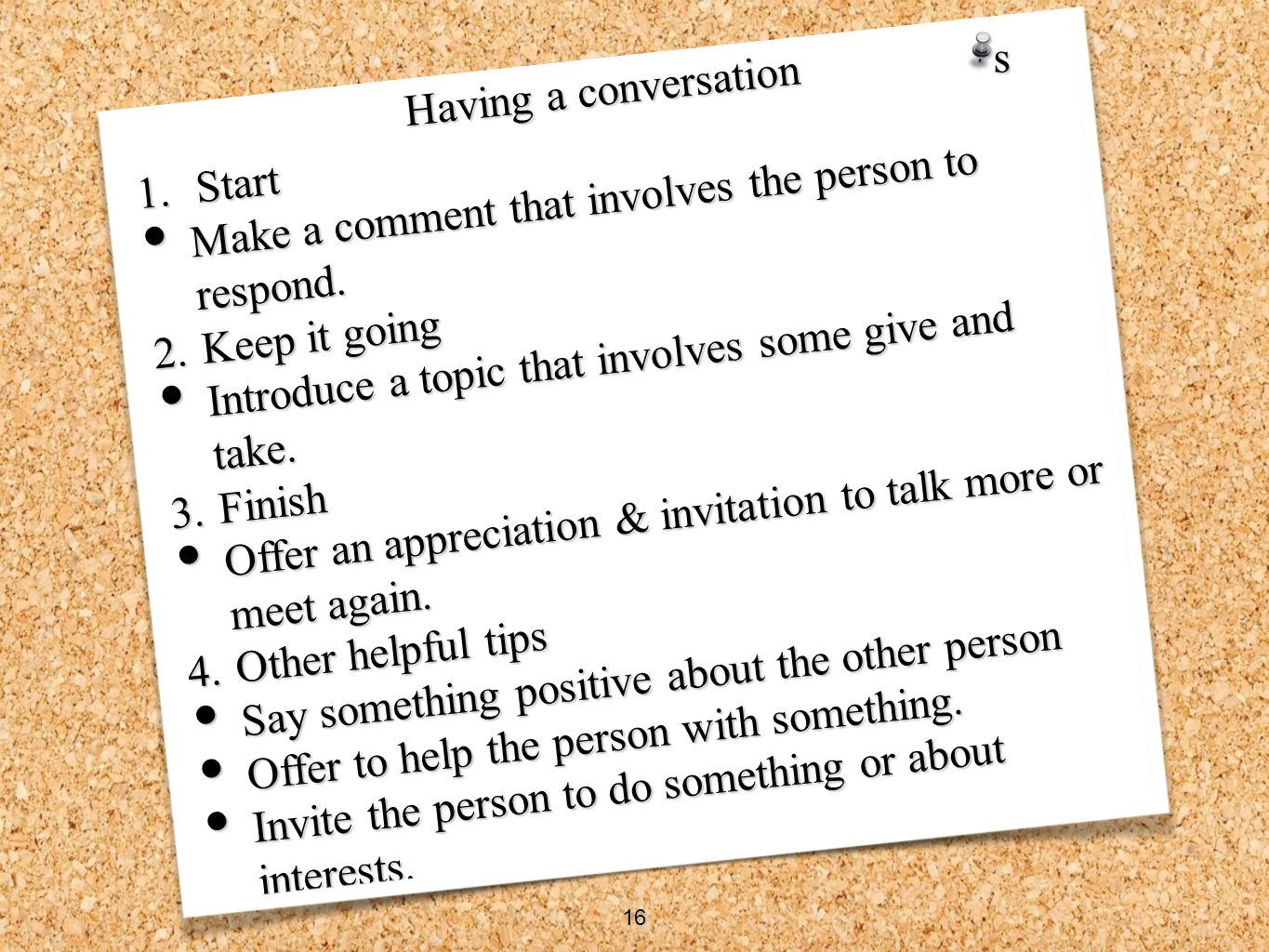 Having a conversation 1. Start Make a comment that involves the person to respond. Make a comment that involves the person to respond. 2.Keep it going