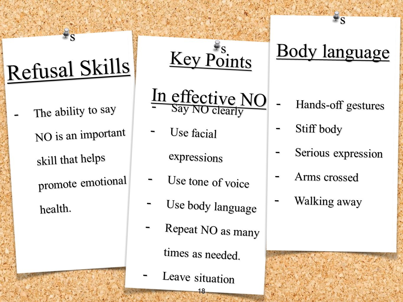 Key Points In effective NO - The ability to say NO is an important skill that helps promote emotional health. Refusal Skills - Say NO clearly - Use fa