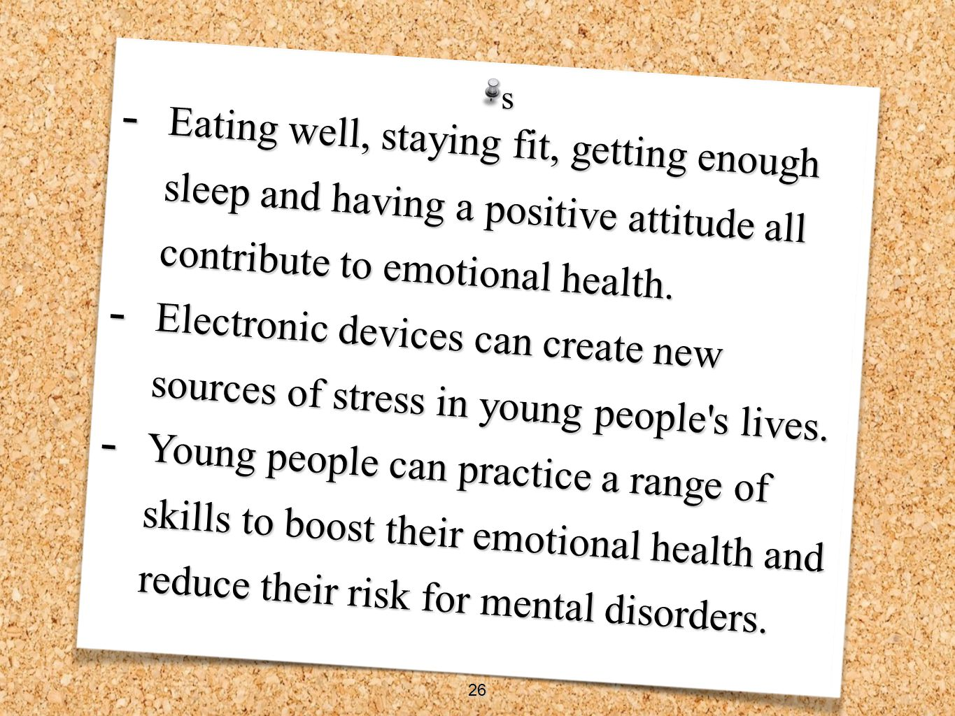 - Eating well, staying fit, getting enough sleep and having a positive attitude all contribute to emotional health. - Electronic devices can create ne