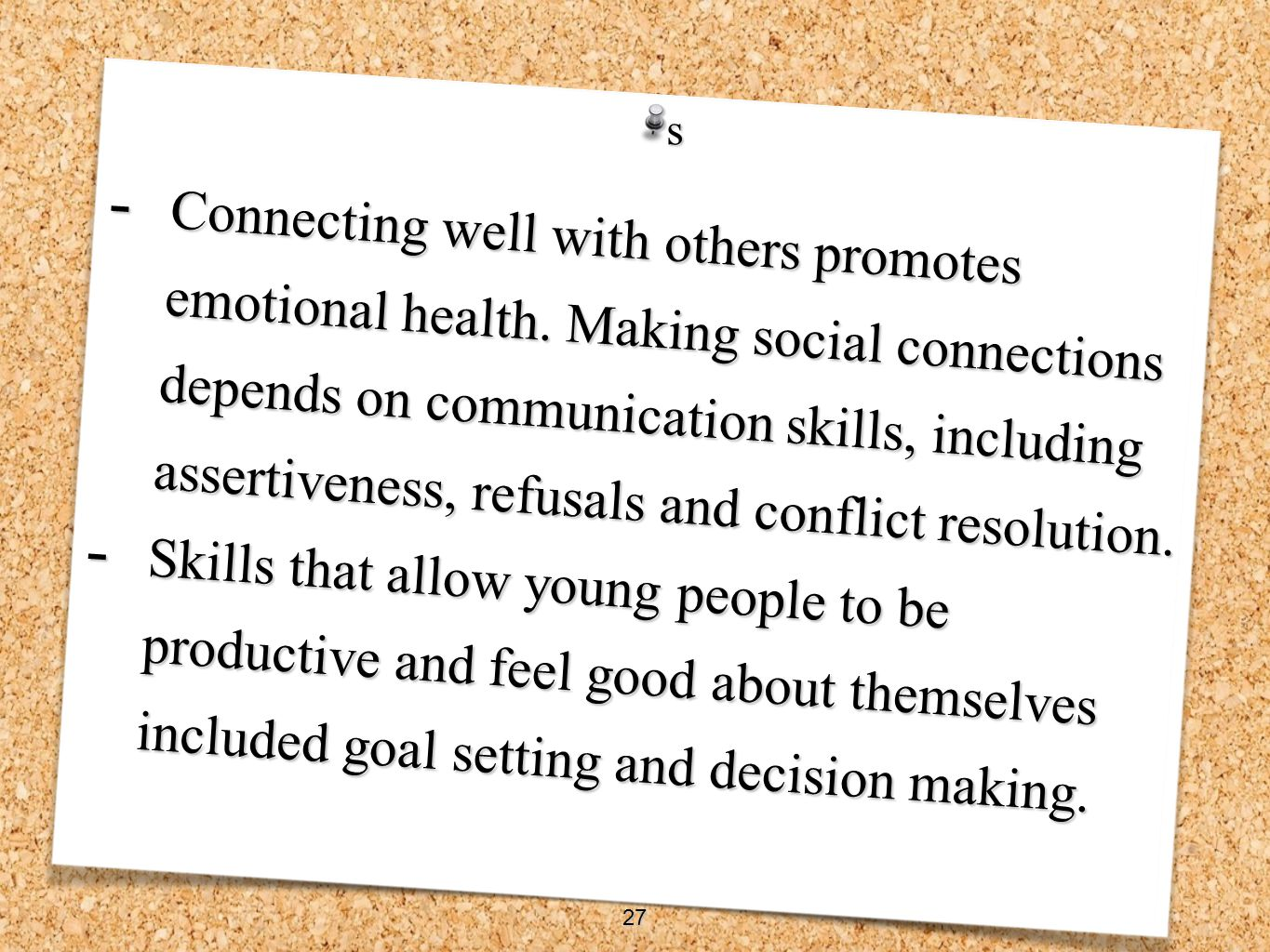 - Connecting well with others promotes emotional health. Making social connections depends on communication skills, including assertiveness, refusals