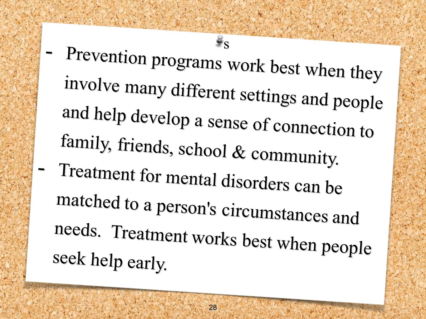 - Prevention programs work best when they involve many different settings and people and help develop a sense of connection to family, friends, school