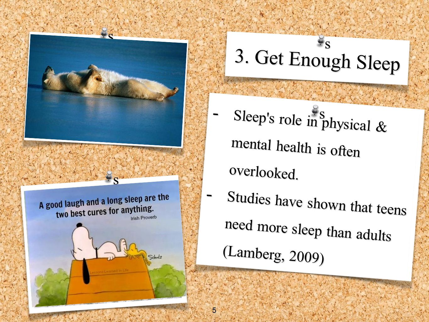 - Sleep's role in physical & mental health is often overlooked. - Studies have shown that teens need more sleep than adults (Lamberg, 2009) 3. Get Eno