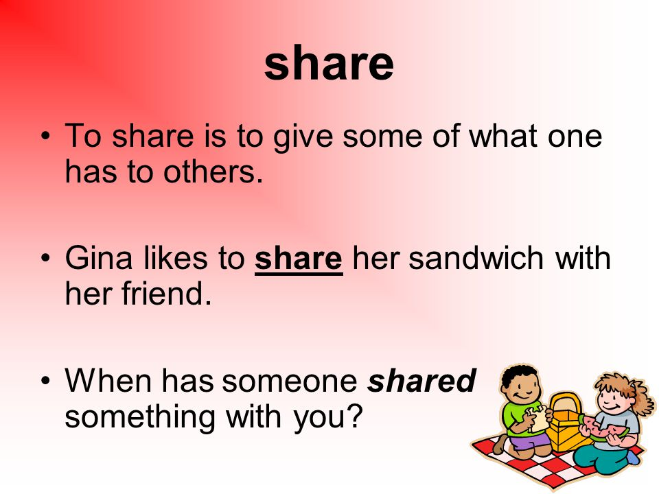 share To share is to give some of what one has to others.