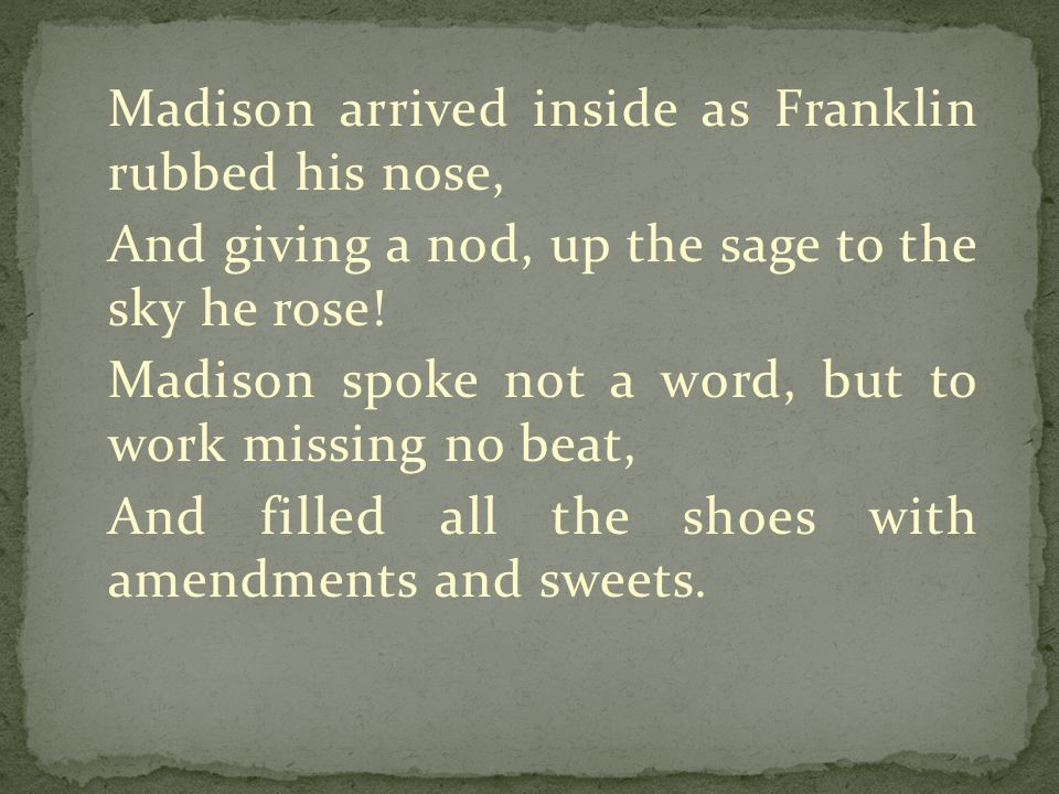 Madison arrived inside as Franklin rubbed his nose, And giving a nod, up the sage to the sky he rose.