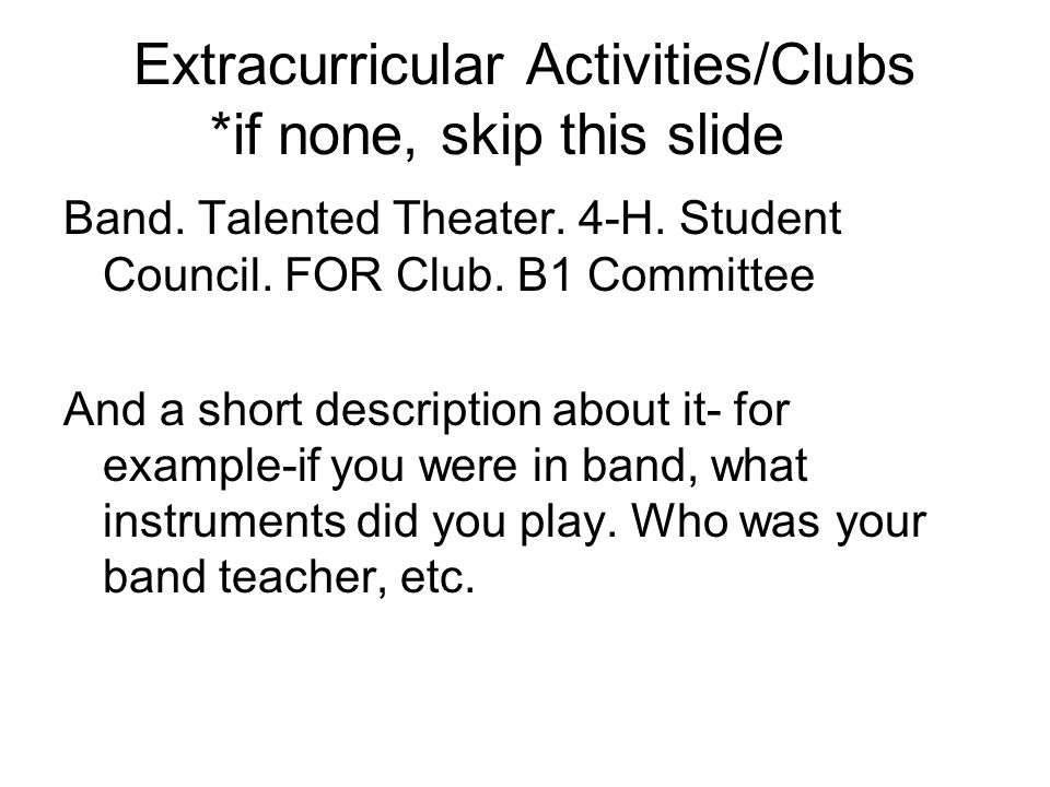 Extracurricular Activities/Clubs *if none, skip this slide Band.
