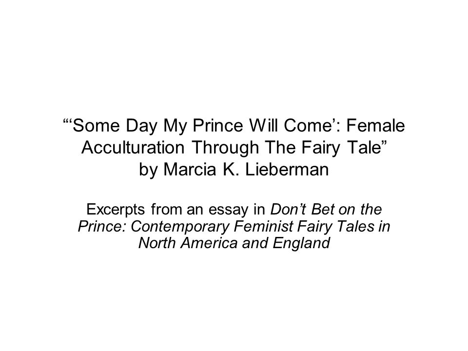 """""""'Some Day My Prince Will Come': Female Acculturation Through The Fairy Tale"""" by Marcia K. Lieberman Excerpts from an essay in Don't Bet on the Prince"""
