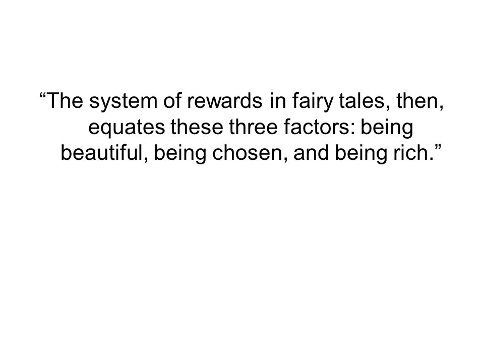 """""""The system of rewards in fairy tales, then, equates these three factors: being beautiful, being chosen, and being rich."""""""