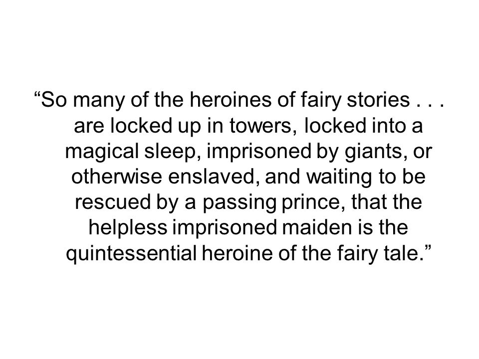 """""""So many of the heroines of fairy stories... are locked up in towers, locked into a magical sleep, imprisoned by giants, or otherwise enslaved, and wa"""