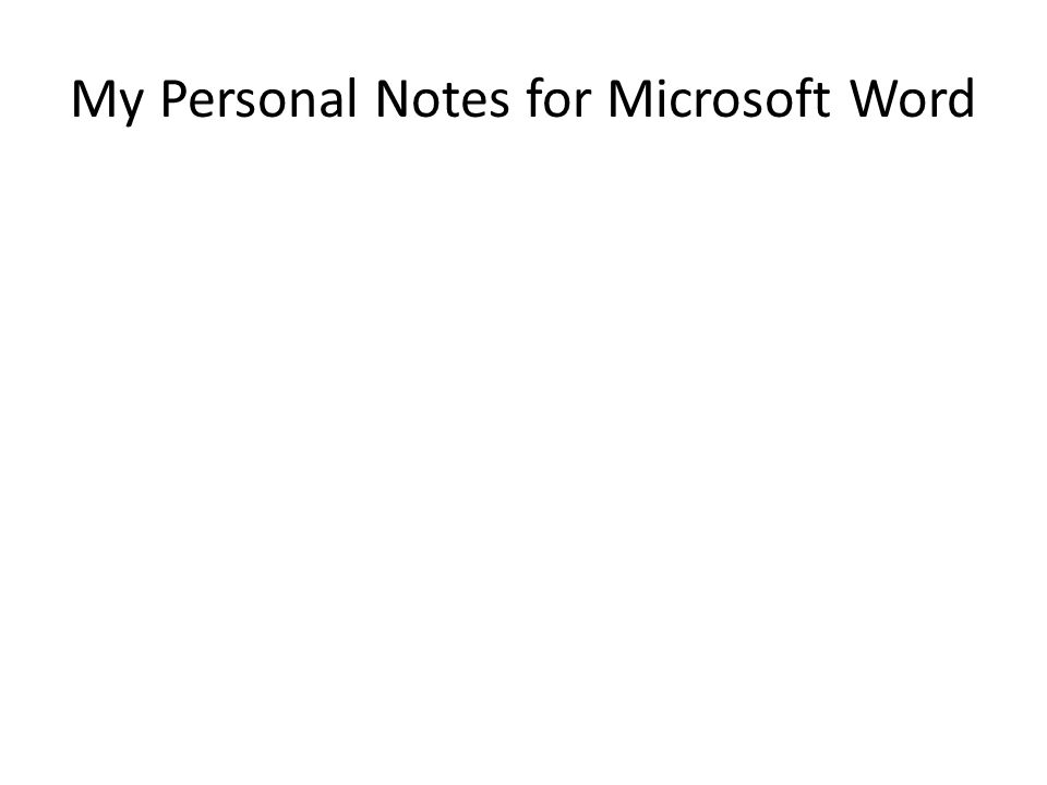 My Personal Notes for Microsoft Word